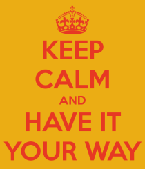 keep-calm-and-have-it-your-way-2